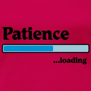 Patience loading... T-Shirts - Frauen Premium T-Shirt