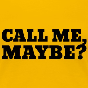 Call Me Maybe T-Shirts - Women's Premium T-Shirt