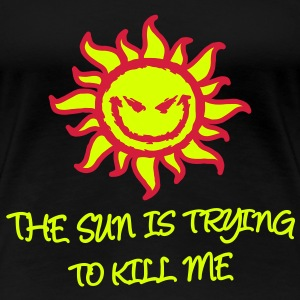 The Sun is trying to kill me T-Shirts - Frauen Premium T-Shirt