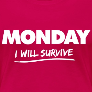 monday - i will survive T-Shirts - Women's Premium T-Shirt
