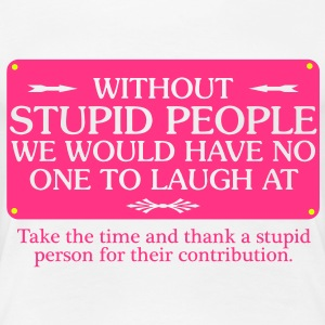 Stupid People T-shirts - Vrouwen Premium T-shirt