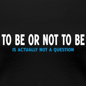 ...actually not a question (2 kleuren) T-shirts - Vrouwen Premium T-shirt