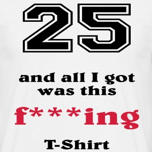 25 and all I got... T-shirts - Herre-T-shirt