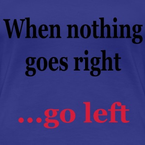 When nothing goes right... T-Shirts - Frauen Premium T-Shirt