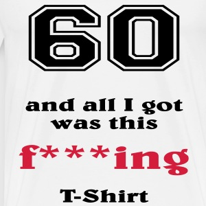 60 and all I got... T-shirts - Premium-T-shirt herr