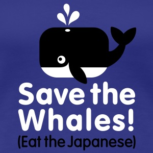 Save the Whales! Eat the Japanese T-Shirts - Women's Premium T-Shirt