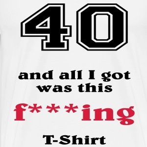 40 and all I got... Tee shirts - T-shirt Premium Homme