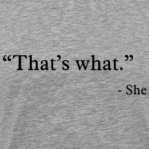 that's what she said T-shirts - Herre premium T-shirt