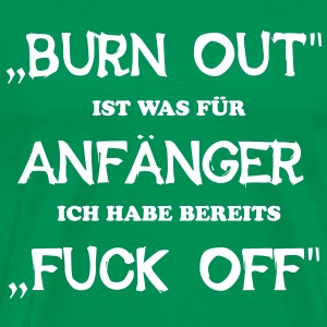 BURN OUT - FUCK OFF - Männer Premium T-Shirt