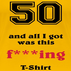 50 and all I got... T-Shirts - Women's Premium T-Shirt