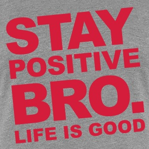 Stay Positive Bro. - Life is good T-Shirts - Frauen Premium T-Shirt