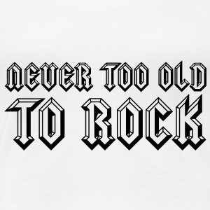 Never Too Old To Rock T-shirts - Dame premium T-shirt