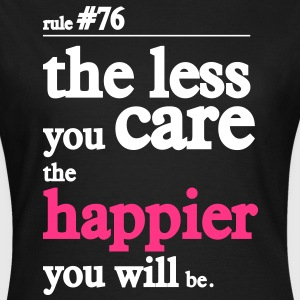 the less you care the happier youll be Camisetas - Camiseta mujer