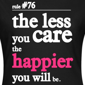 the less you care the happier youll be T-Shirts - Women's T-Shirt