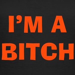 I'm a BITCH ! T-Shirts - Frauen T-Shirt