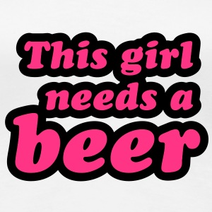 This girl needs a beer - Premium T-skjorte for kvinner