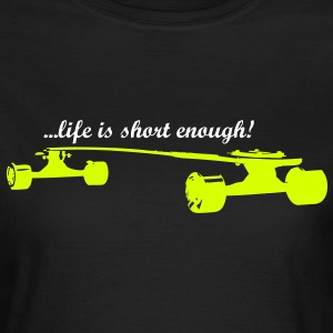 ...life is short enough! Longboard - Frauen T-Shirt