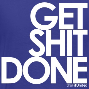Get Shit Done - White - Men's Premium T-Shirt