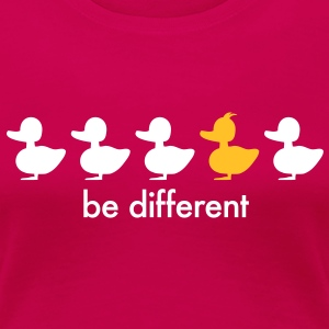 be different Ente Entchen Irokese Schnabel Punk Slogan Duck individuell Spruch einzigartig watscheln Schnabeltier T-Shirts - Frauen Premium T-Shirt