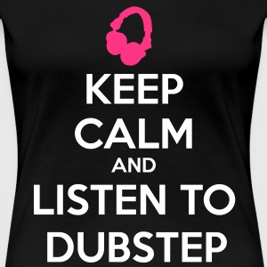 Keep Calm And Listen To Dubstep T-shirts - Vrouwen Premium T-shirt