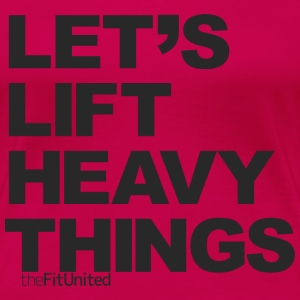 Let's lift heavy Things - Black - Women's Premium T-Shirt