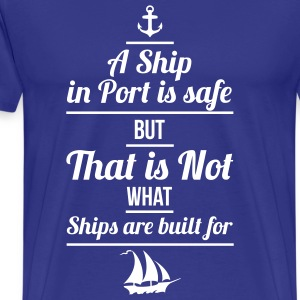 A Ship in Port is safe, but that is not, what ships are built for - Männer Premium T-Shirt
