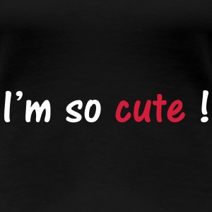 I'm so cute ! Tee shirts - T-shirt Premium Femme