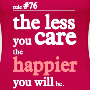 the less you care the happier youll be T-Shirts - Women's Premium T-Shirt