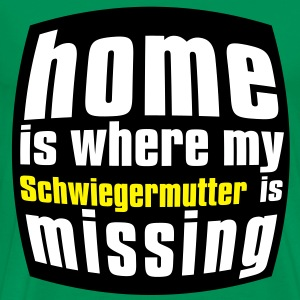 Home is where my Schwiegermutter is missing T-Shirts - Männer Premium T-Shirt