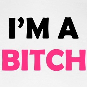 I'm a BITCH ! T-Shirts - Frauen Premium T-Shirt