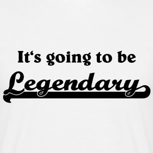 It's going to be legendary T-Shirts - Men's T-Shirt