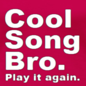 Cool song bro T-shirts - Vrouwen Premium T-shirt