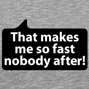 That makes me so fast nobody after | Das macht mir so schnell keiner nach T-Shirts - Premium T-skjorte for menn