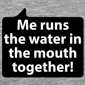Me runs the water in the mouth together | Mir läuft das Wasser im Mund zusammen T-Shirts - Premium T-skjorte for menn