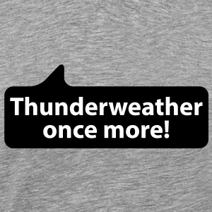 Thunderweather once more | Donnerwetter nochmal T-Shirts - Männer Premium T-Shirt
