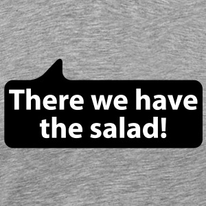 There we have the salad | Da haben wir den Satat T-Shirts - Herre premium T-shirt