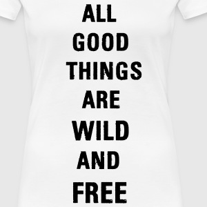 All Good Things are Wild and Free T-Shirt - Frauen Premium T-Shirt