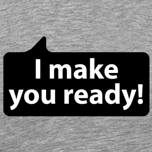 I make you ready | Ich mache dich fertig T-Shirts - Koszulka męska Premium
