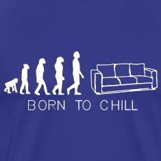 Born to chill, sofa, kanapee, diwan, liege, couch,bett, evolution,  T-Shirts
