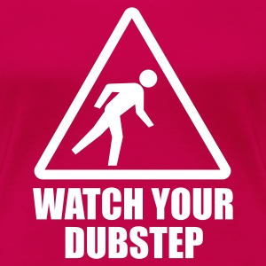 Watch your Dubstep, Bro! T-Shirts - Frauen Premium T-Shirt