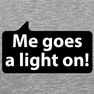 Me goes e light on | Mir geht ein Licht auf T-Shirts - Premium T-skjorte for menn