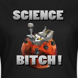 Science Bitch Curiosiy Mars - Women's T-Shirt