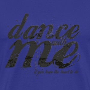 dance with me  - Männer Premium T-Shirt