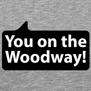 You on the woodway | Du bist auf dem Holzweg T-Shirts - Koszulka męska Premium
