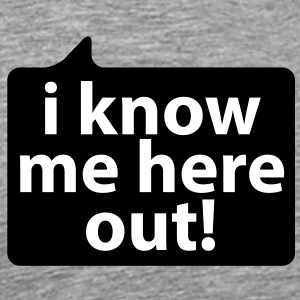 I know me here out | Ich kenne mich hier aus T-Shirts - Premium T-skjorte for menn