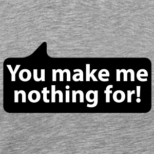 You make me nothing for | Du machst mir nicht vor T-Shirts - Men's Premium T-Shirt