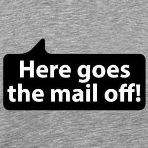 Here gores the mail off | Hier geht die Post ab T-Shirts - Herre premium T-shirt