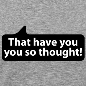 That have you you so thought | Das hast Du Dir so gedacht T-Shirts - Men's Premium T-Shirt