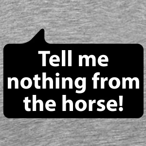 Tell me nothing from the horse | Erzähle mir keinen vom Pferd T-Shirts - Premium T-skjorte for menn