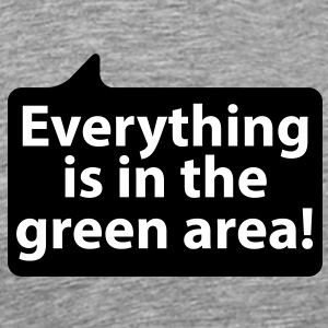 Everything is in the green area | Alles ist im grünen Bereich T-Shirts - Koszulka męska Premium
